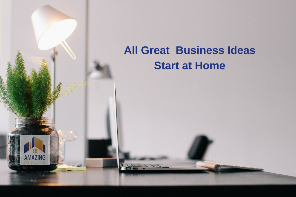 All Great Business Ideas Begin at Home grow your business with Amazing at Home Amy Wees