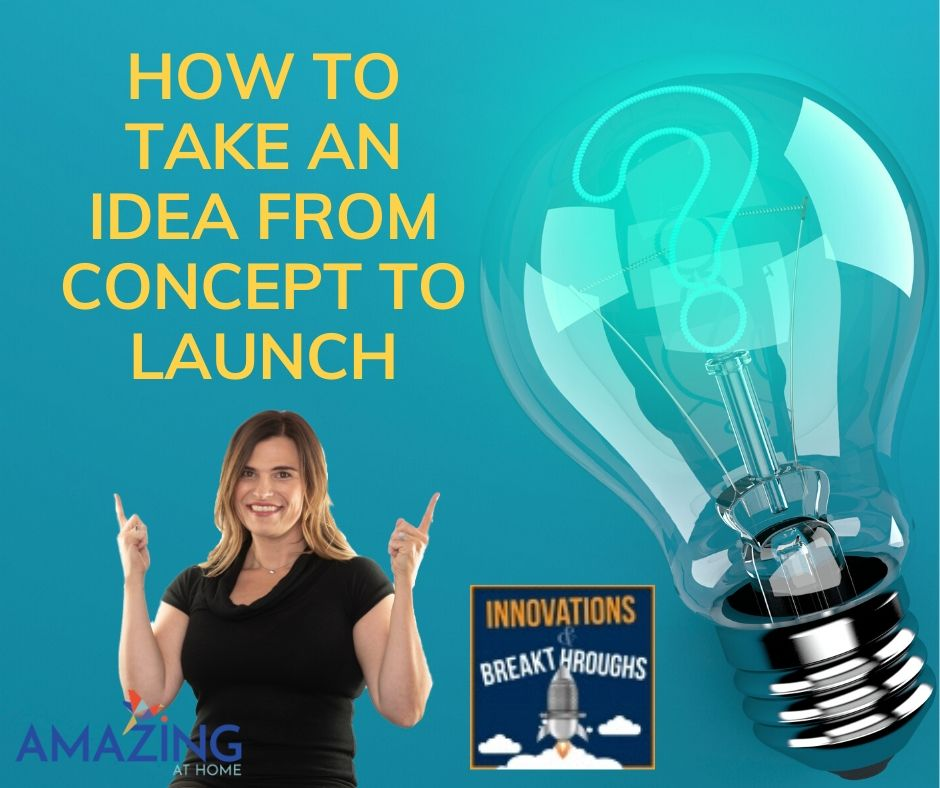 how to take an idea from concept to launch innovations and breakthroughs podcast